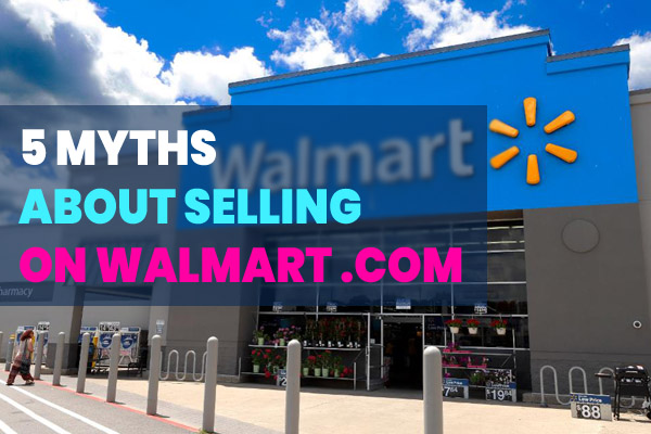 5 Wrong Reasons to Not Sell on Walmart