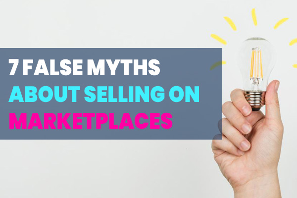 7 Myths That Stop You From Selling on Marketplaces – Debunked!