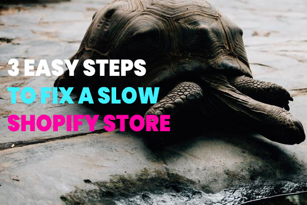 3-easy-steps-to-fix-a-slow-shopify-store